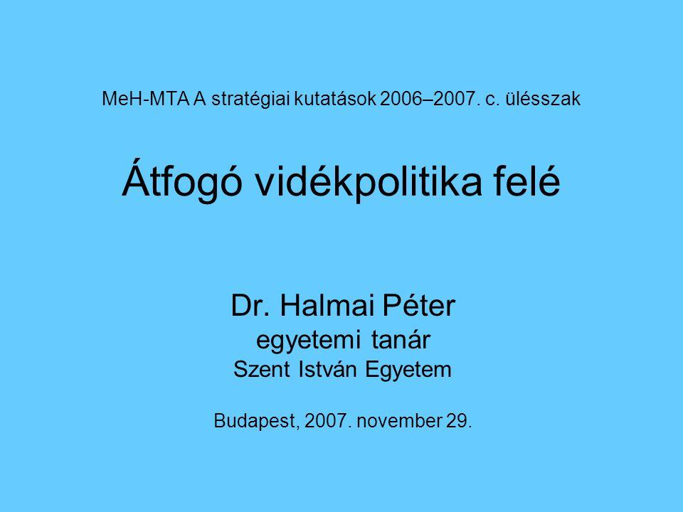 MeH-MTA A stratégiai kutatások 2006–2007. c. ülésszak Átfogó vidékpolitika felé Dr.