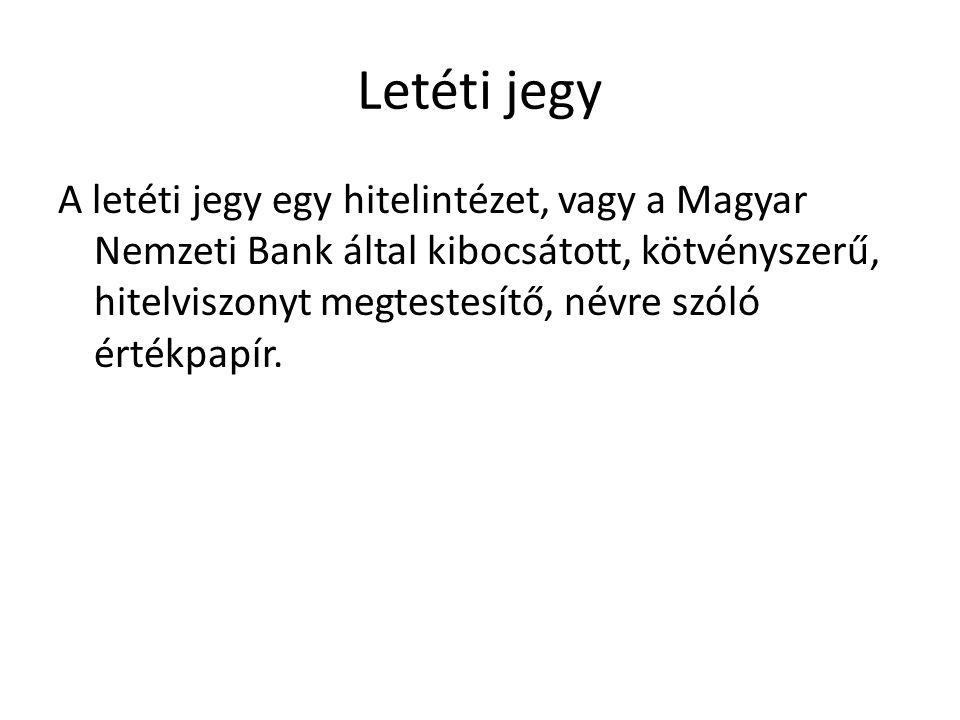 Letéti jegy A letéti jegy egy hitelintézet, vagy a Magyar Nemzeti Bank által kibocsátott, kötvényszerű, hitelviszonyt megtestesítő, névre szóló értékp
