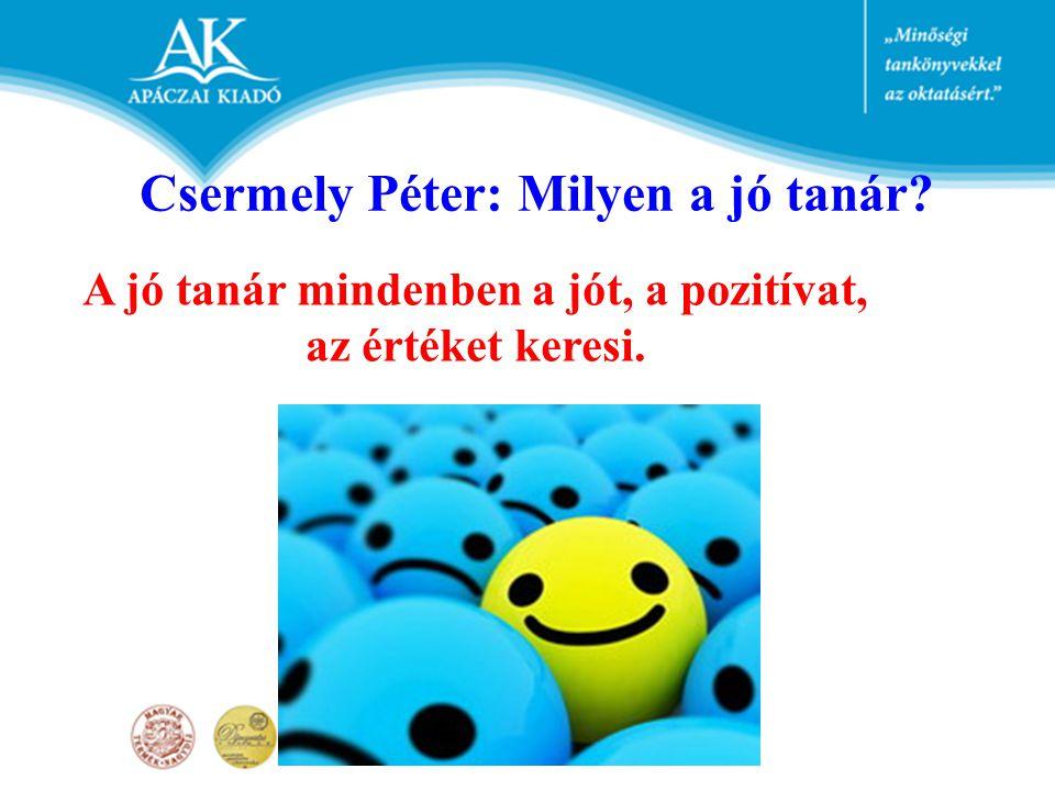Csermely Péter: Milyen a jó tanár? A jó tanár mindenben a jót, a pozitívat, az értéket keresi.