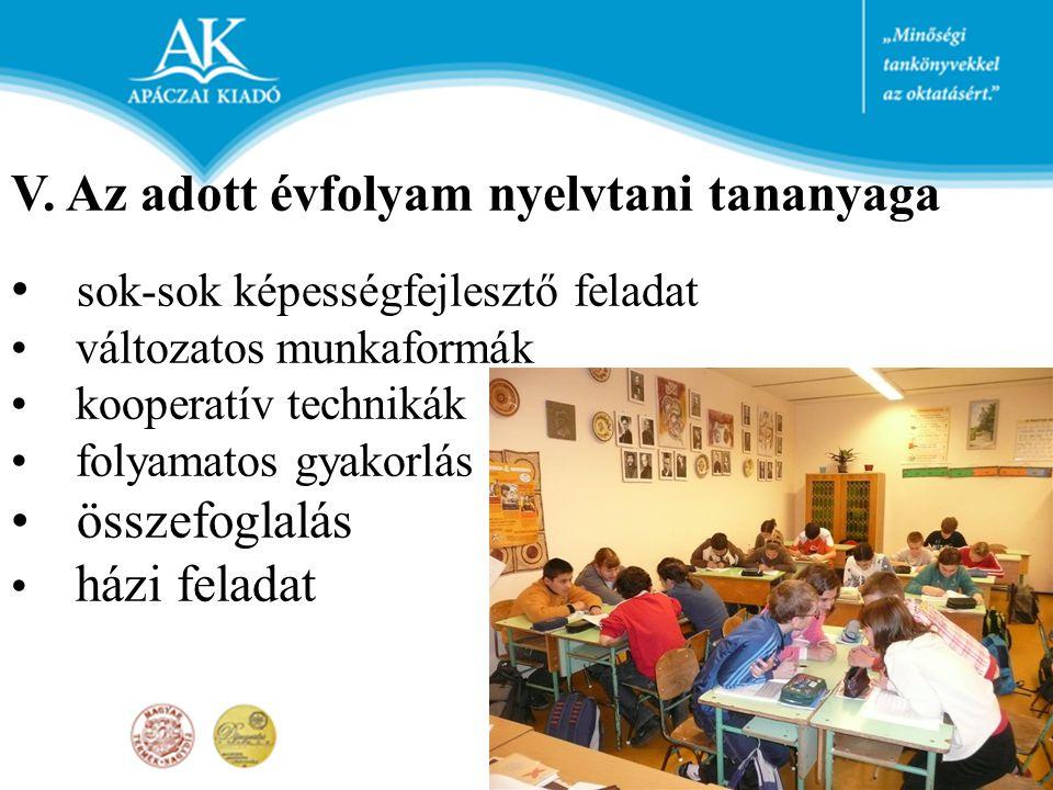 V. Az adott évfolyam nyelvtani tananyaga sok-sok képességfejlesztő feladat változatos munkaformák kooperatív technikák folyamatos gyakorlás összefogla