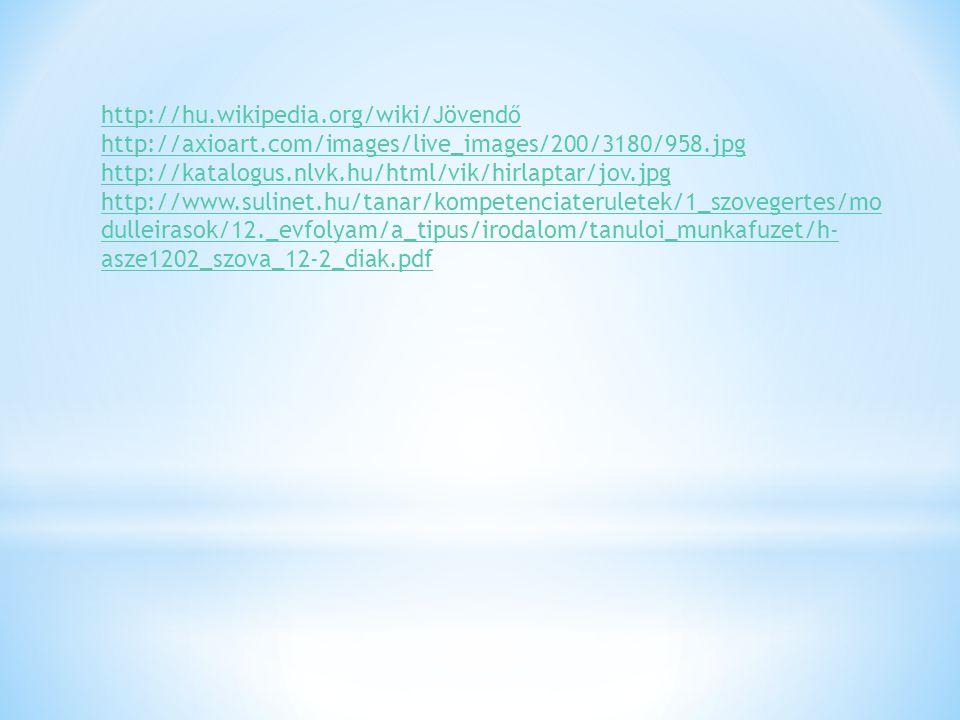 http://hu.wikipedia.org/wiki/Jövendő http://axioart.com/images/live_images/200/3180/958.jpg http://katalogus.nlvk.hu/html/vik/hirlaptar/jov.jpg http://www.sulinet.hu/tanar/kompetenciateruletek/1_szovegertes/mo dulleirasok/12._evfolyam/a_tipus/irodalom/tanuloi_munkafuzet/h- asze1202_szova_12-2_diak.pdf