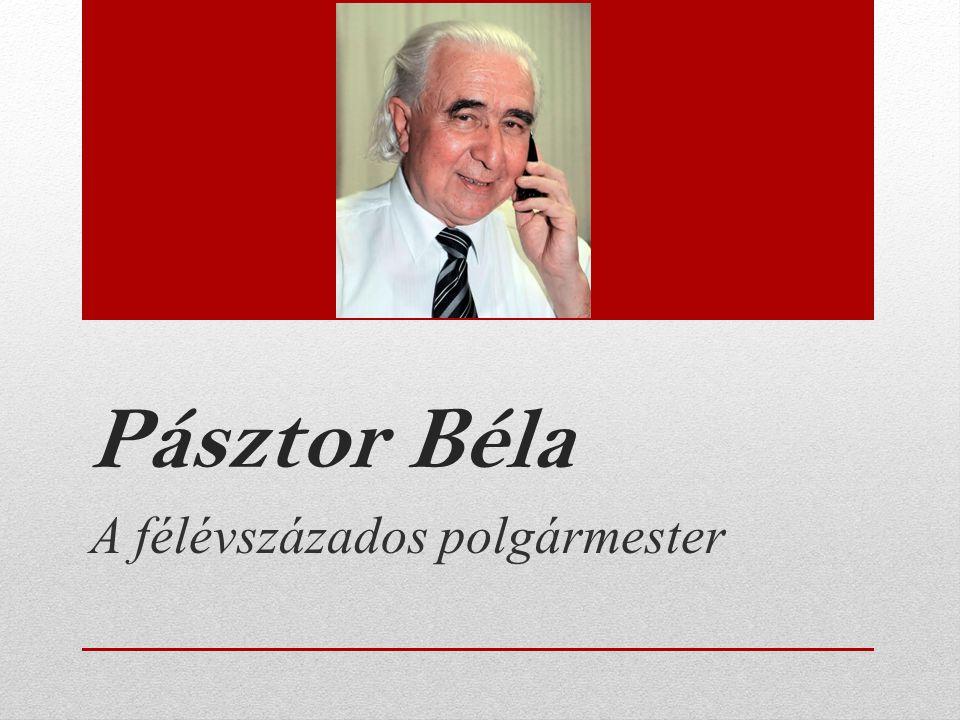 Pásztor Béla A félévszázados polgármester