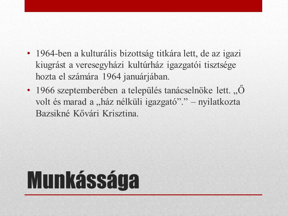Munkássága 1964-ben a kulturális bizottság titkára lett, de az igazi kiugrást a veresegyházi kultúrház igazgatói tisztsége hozta el számára 1964 januá