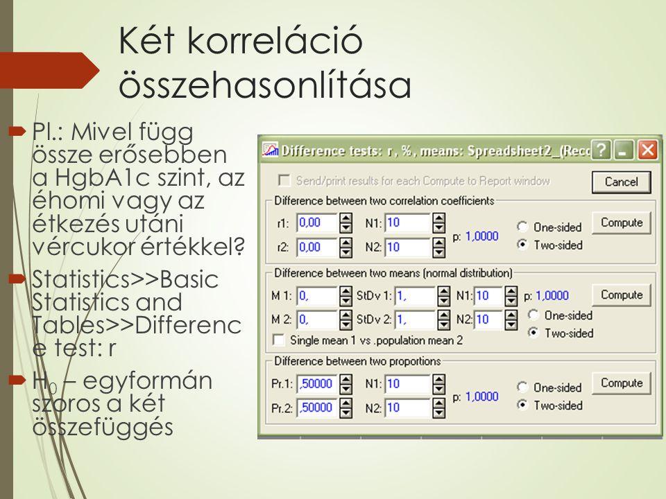 Két korreláció összehasonlítása  Pl.: Mivel függ össze erősebben a HgbA1c szint, az éhomi vagy az étkezés utáni vércukor értékkel?  Statistics>>Basi