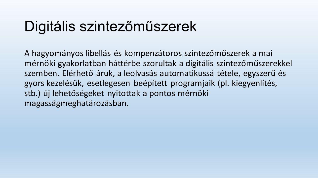 Digitális szintezőműszerek A hagyományos libellás és kompenzátoros szintezőmőszerek a mai mérnöki gyakorlatban háttérbe szorultak a digitális szintezőműszerekkel szemben.