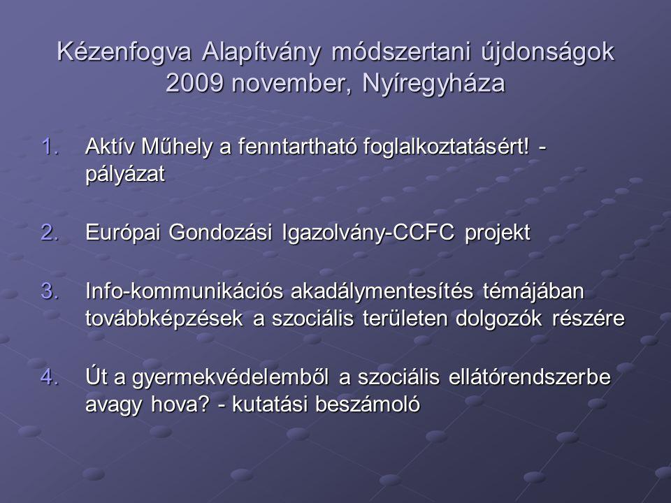 Kézenfogva Alapítvány módszertani újdonságok 2009 november, Nyíregyháza 1.Aktív Műhely a fenntartható foglalkoztatásért.