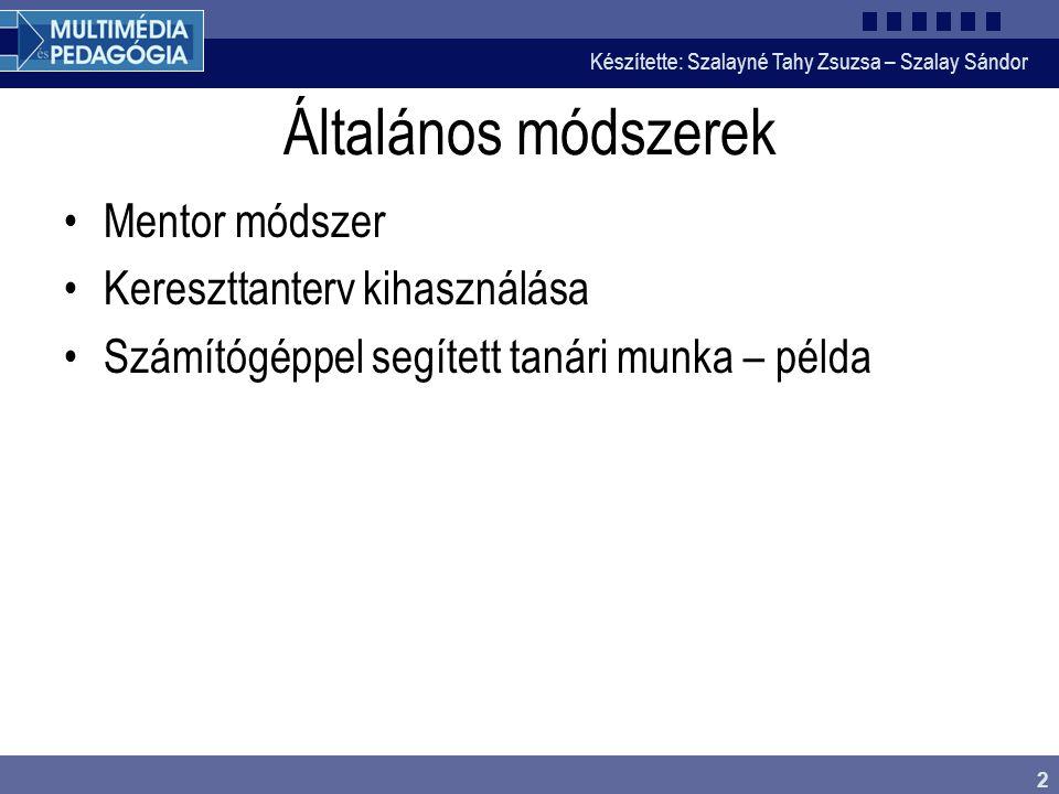 Készítette: Szalayné Tahy Zsuzsa – Szalay Sándor 2 Általános módszerek Mentor módszer Kereszttanterv kihasználása Számítógéppel segített tanári munka – példa