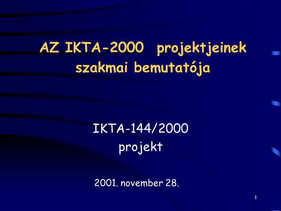 1 AZ IKTA-2000 projektjeinek szakmai bemutatója IKTA-144/2000 projekt 2001. november 28.