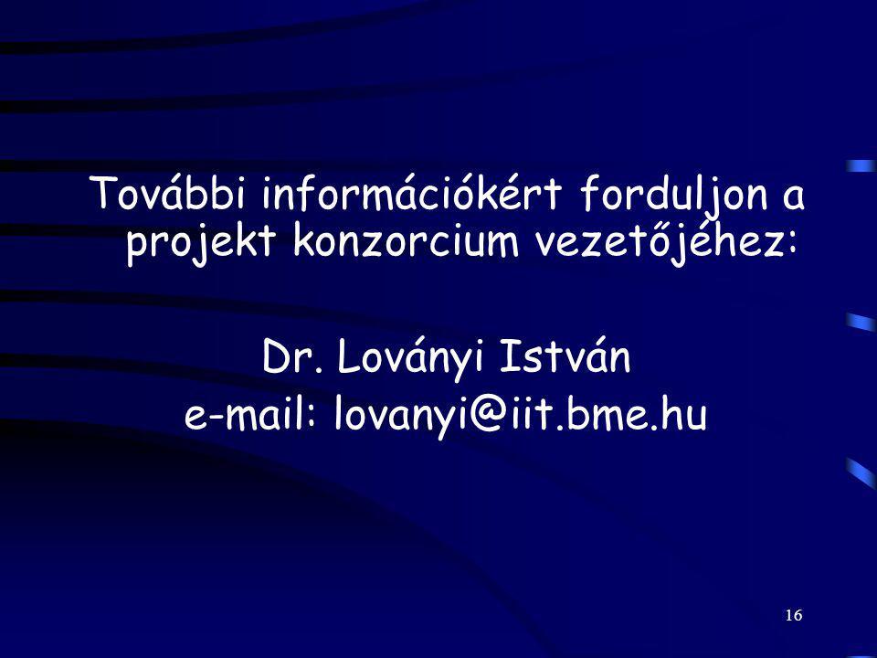 16 További információkért forduljon a projekt konzorcium vezetőjéhez: Dr. Loványi István e-mail: lovanyi@iit.bme.hu