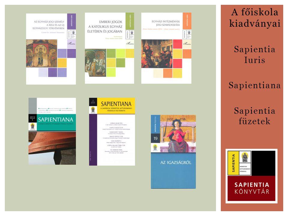 A főiskola kiadványai Sapientia Iuris Sapientiana Sapientia füzetek