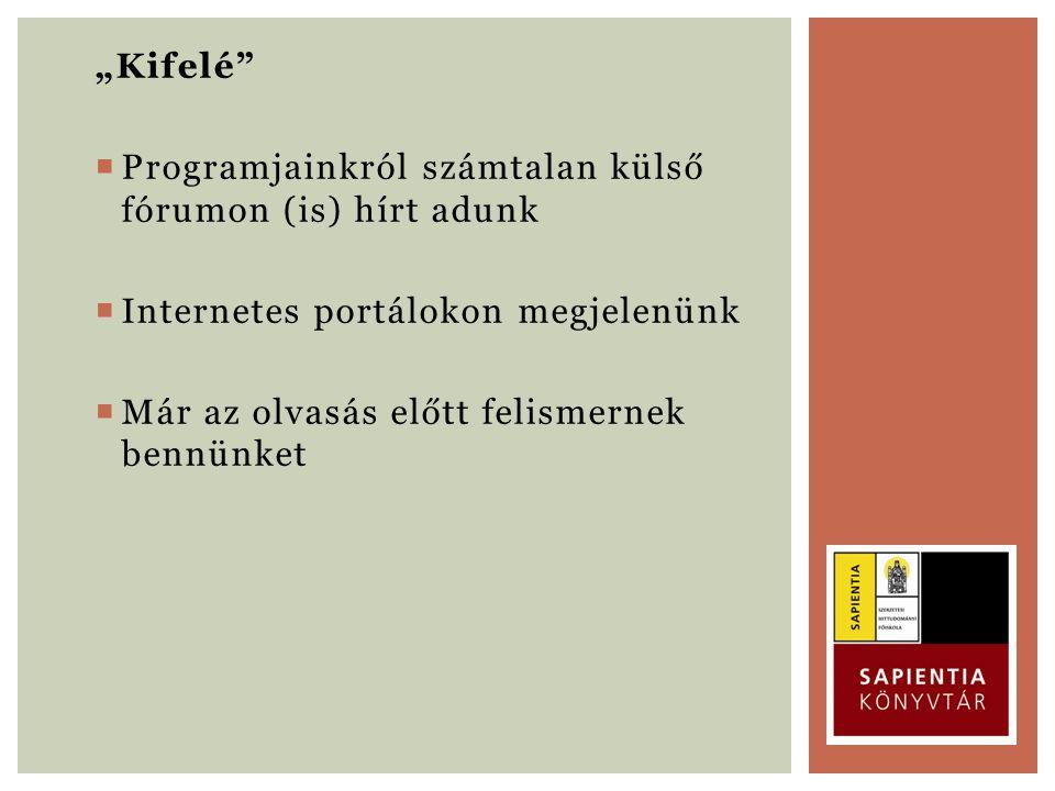 """""""Kifelé  Programjainkról számtalan külső fórumon (is) hírt adunk  Internetes portálokon megjelenünk  Már az olvasás előtt felismernek bennünket"""