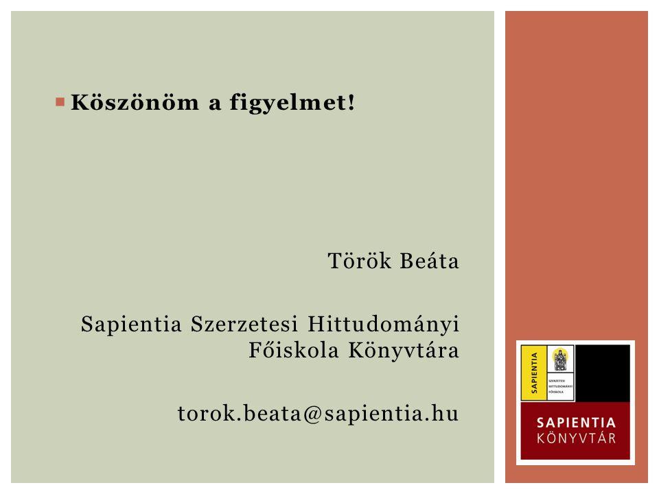  Köszönöm a figyelmet! Török Beáta Sapientia Szerzetesi Hittudományi Főiskola Könyvtára torok.beata@sapientia.hu