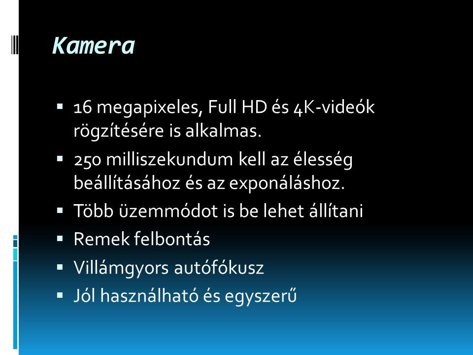 Kamera  16 megapixeles, Full HD és 4K-videók rögzítésére is alkalmas.