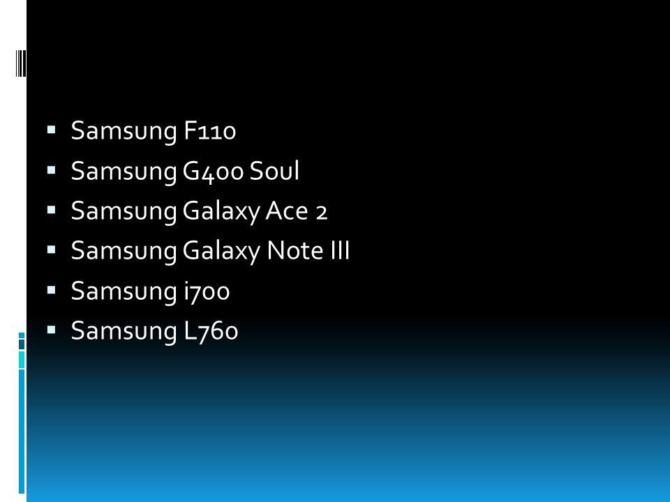  Samsung F110  Samsung G400 Soul  Samsung Galaxy Ace 2  Samsung Galaxy Note III  Samsung i700  Samsung L760