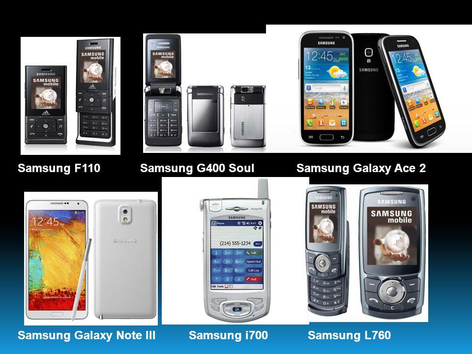 Samsung F110Samsung G400 SoulSamsung Galaxy Ace 2 Samsung Galaxy Note IIISamsung i700Samsung L760