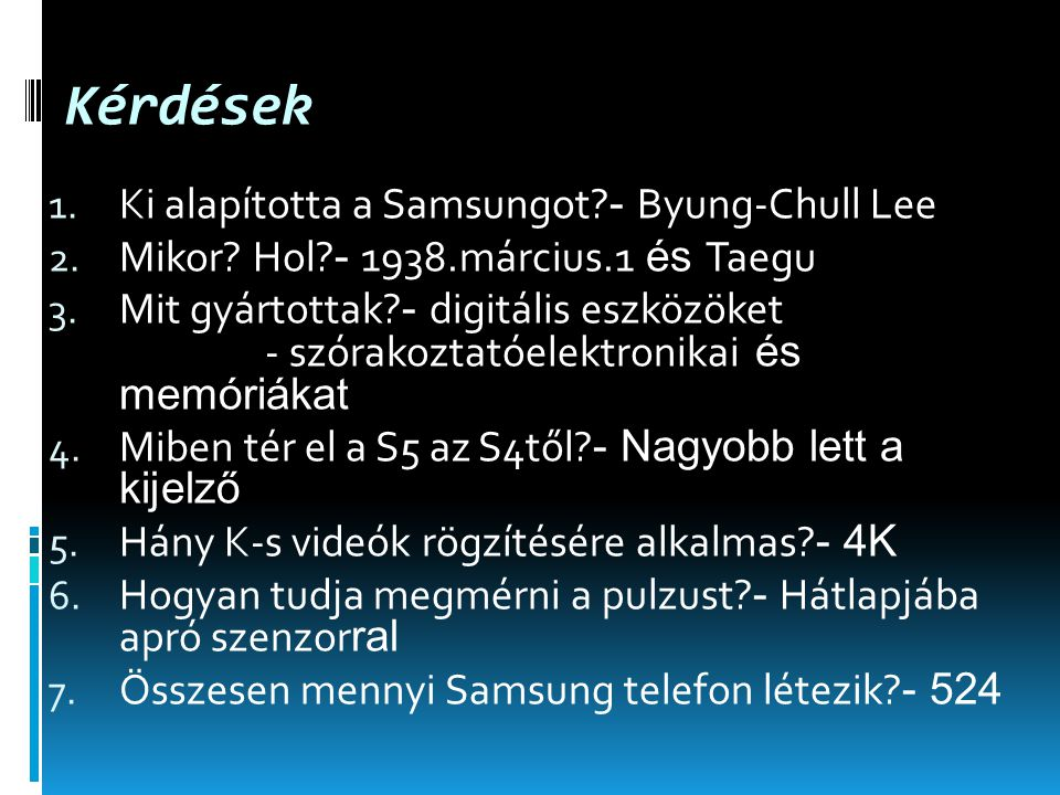 Kérdések 1. Ki alapította a Samsungot. - Byung-Chull Lee 2.