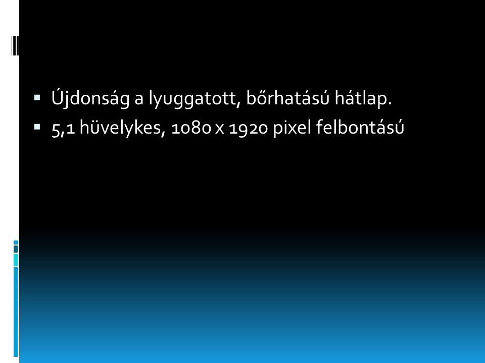  Újdonság a lyuggatott, bőrhatású hátlap.  5,1 hüvelykes, 1080 x 1920 pixel felbontású