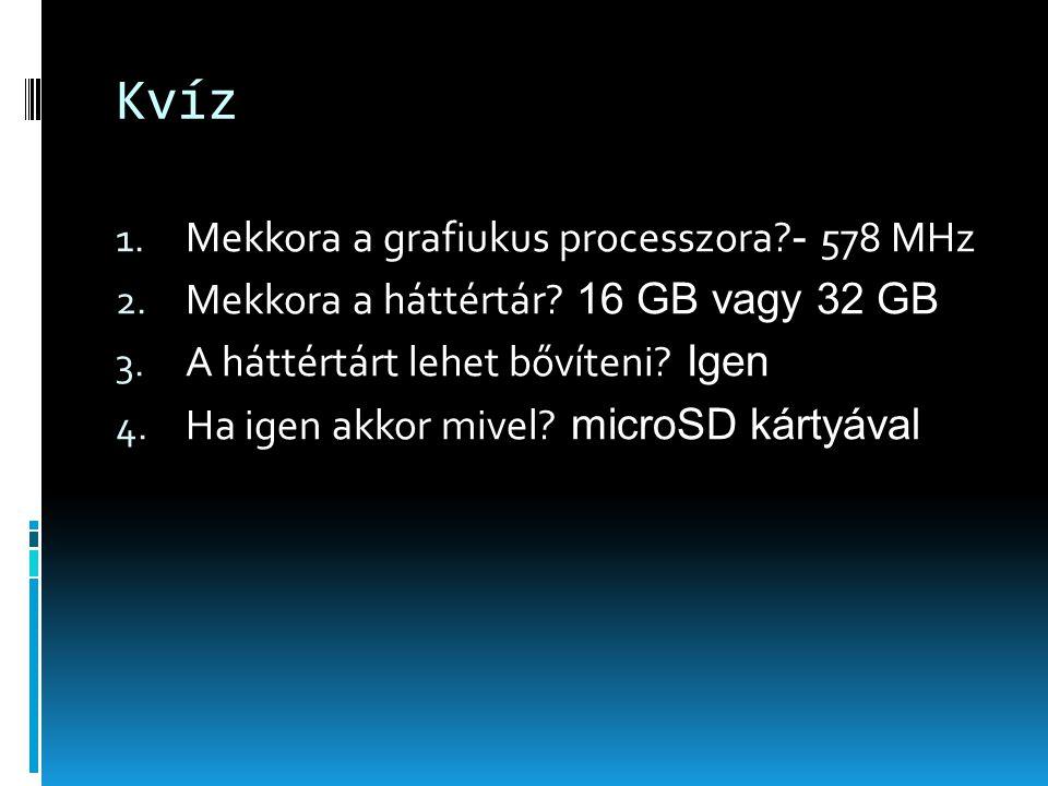 Kvíz 1.Mekkora a grafiukus processzora. - 578 MHz 2.