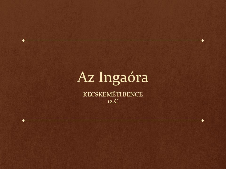 Az Ingaóra KECSKEMÉTI BENCE 12.C