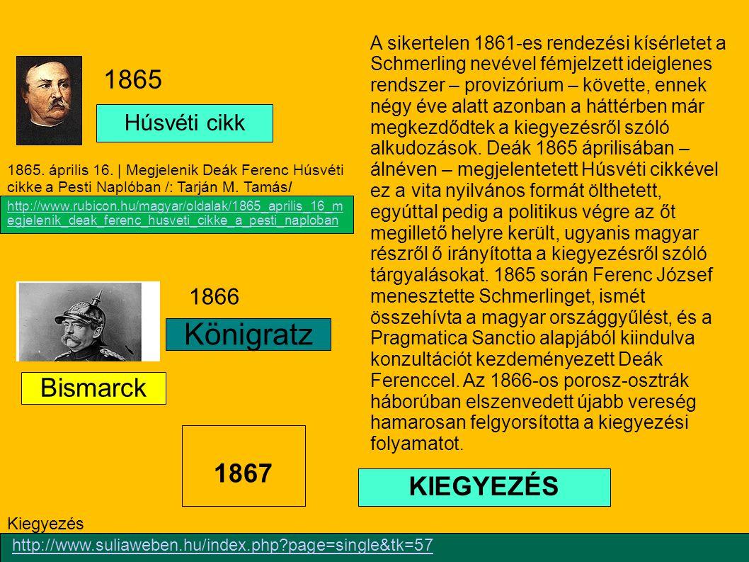 Húsvéti cikk Königratz Bismarck 1865 1866 1867 KIEGYEZÉS A sikertelen 1861-es rendezési kísérletet a Schmerling nevével fémjelzett ideiglenes rendszer