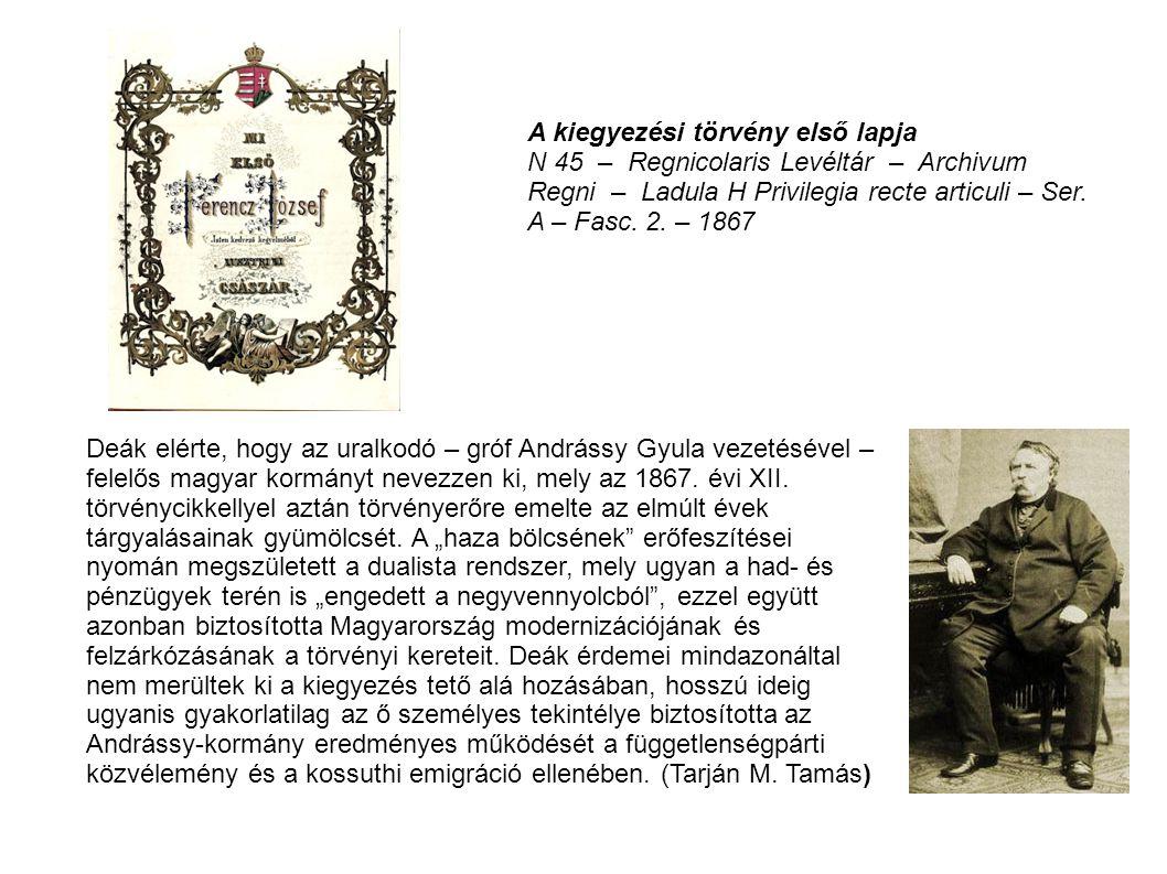 Deák elérte, hogy az uralkodó – gróf Andrássy Gyula vezetésével – felelős magyar kormányt nevezzen ki, mely az 1867. évi XII. törvénycikkellyel aztán
