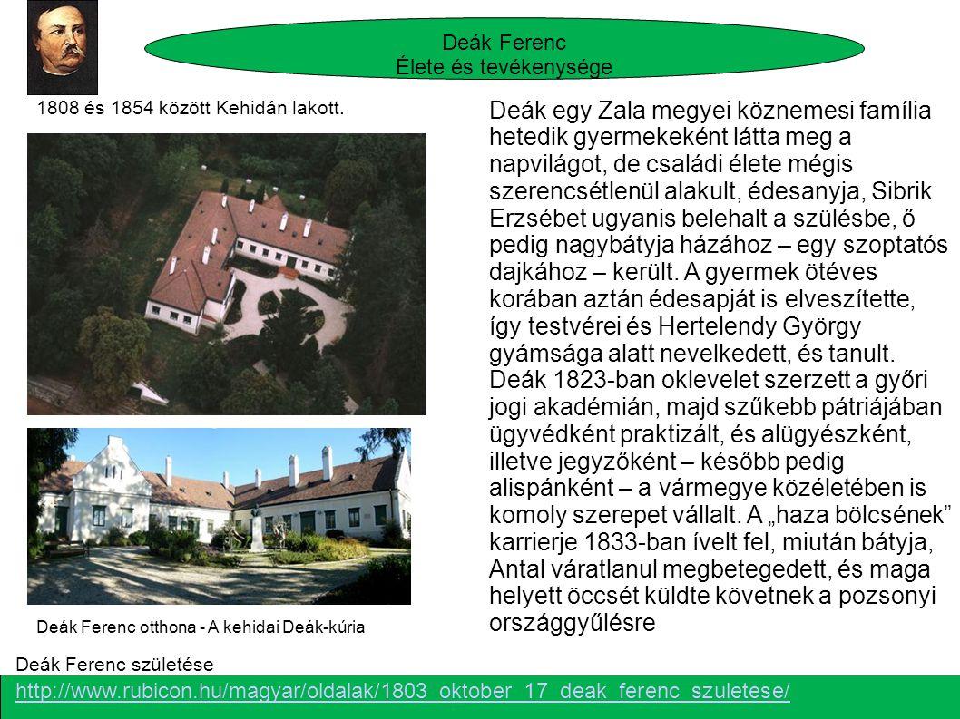 Deák Ferenc otthona - A kehidai Deák-kúria http://www.rubicon.hu/magyar/oldalak/1803_oktober_17_deak_ferenc_szuletese/ Deák Ferenc születése Deák egy