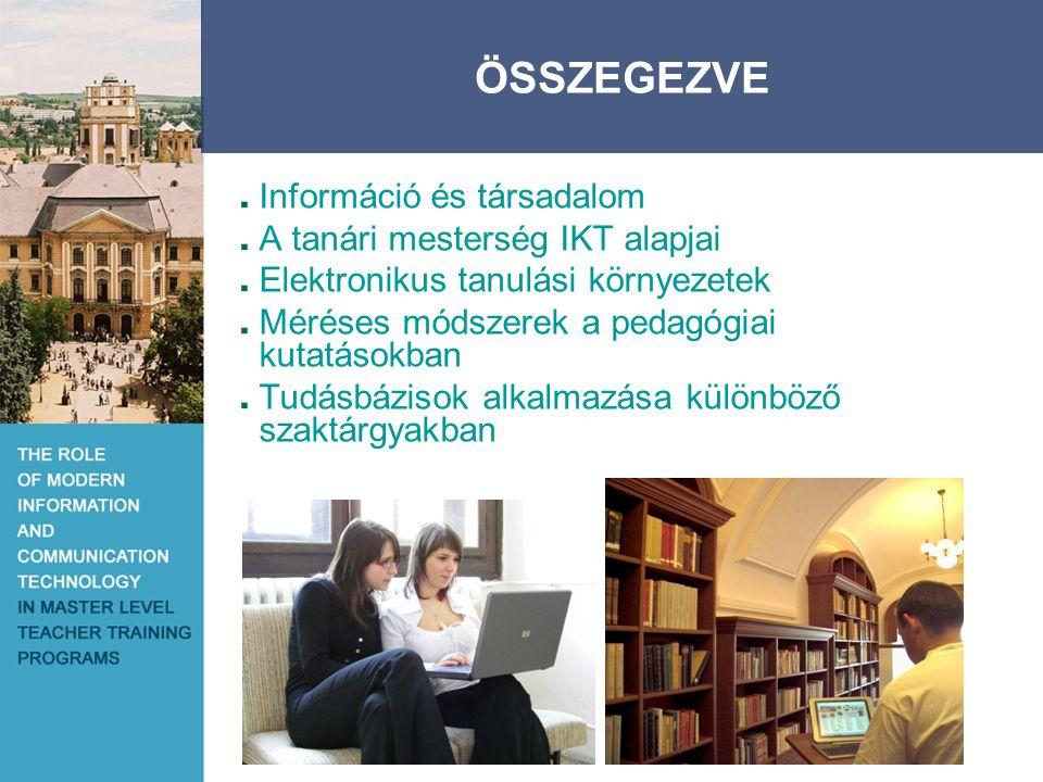 Információ és társadalom A tanári mesterség IKT alapjai Elektronikus tanulási környezetek Méréses módszerek a pedagógiai kutatásokban Tudásbázisok alkalmazása különböző szaktárgyakban SUMMARY ÖSSZEGEZVE