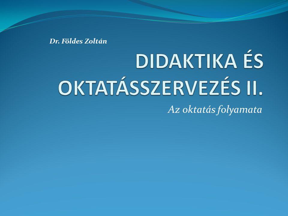 Az oktatás folyamata Dr. Földes Zoltán
