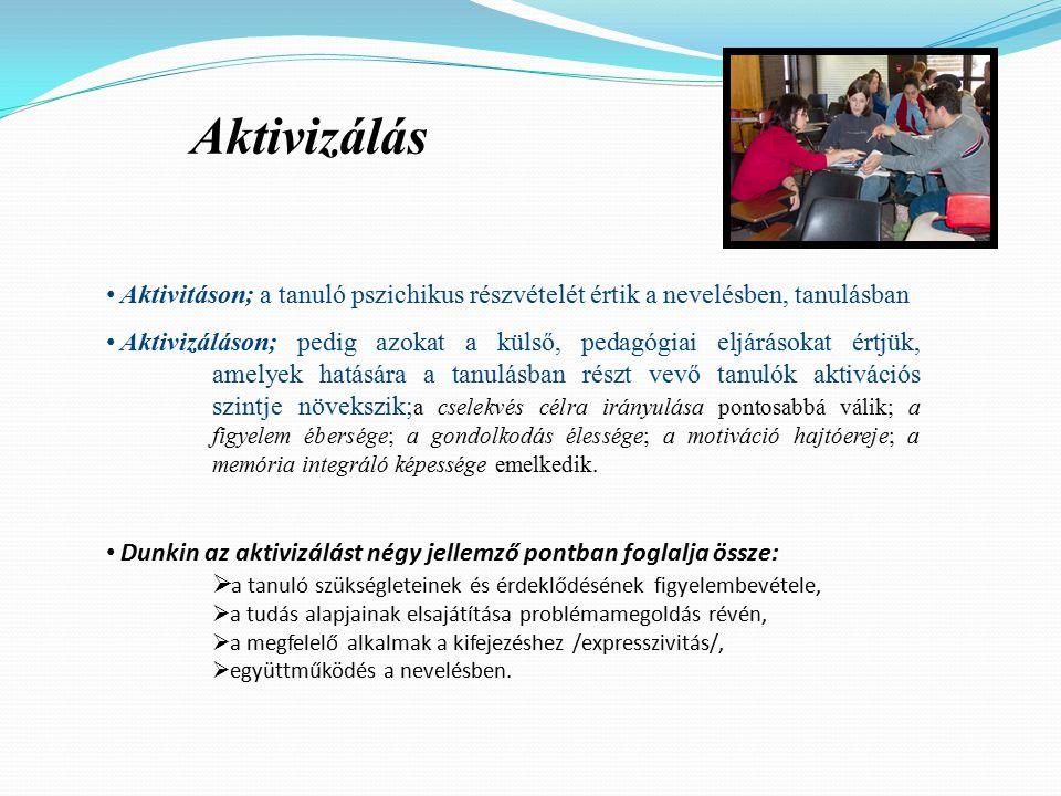 Aktivizálás Aktivitáson; a tanuló pszichikus részvételét értik a nevelésben, tanulásban Aktivizáláson; pedig azokat a külső, pedagógiai eljárásokat értjük, amelyek hatására a tanulásban részt vevő tanulók aktivációs szintje növekszik; a cselekvés célra irányulása pontosabbá válik; a figyelem ébersége; a gondolkodás élessége; a motiváció hajtóereje; a memória integráló képessége emelkedik.