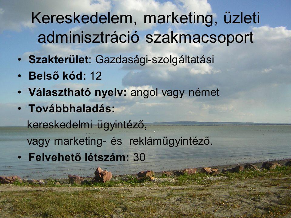 Kereskedelem, marketing, üzleti adminisztráció szakmacsoport Szakterület: Gazdasági-szolgáltatási Belső kód: 12 Választható nyelv: angol vagy német Továbbhaladás: kereskedelmi ügyintéző, vagy marketing- és reklámügyintéző.