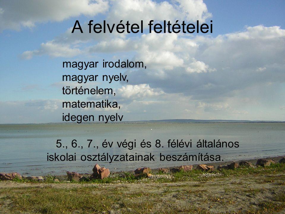 A felvétel feltételei magyar irodalom, magyar nyelv, történelem, matematika, idegen nyelv 5., 6., 7., év végi és 8.