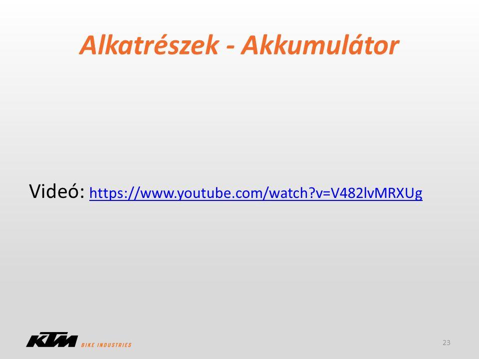 Alkatrészek - Akkumulátor 23 Videó: https://www.youtube.com/watch?v=V482lvMRXUg https://www.youtube.com/watch?v=V482lvMRXUg