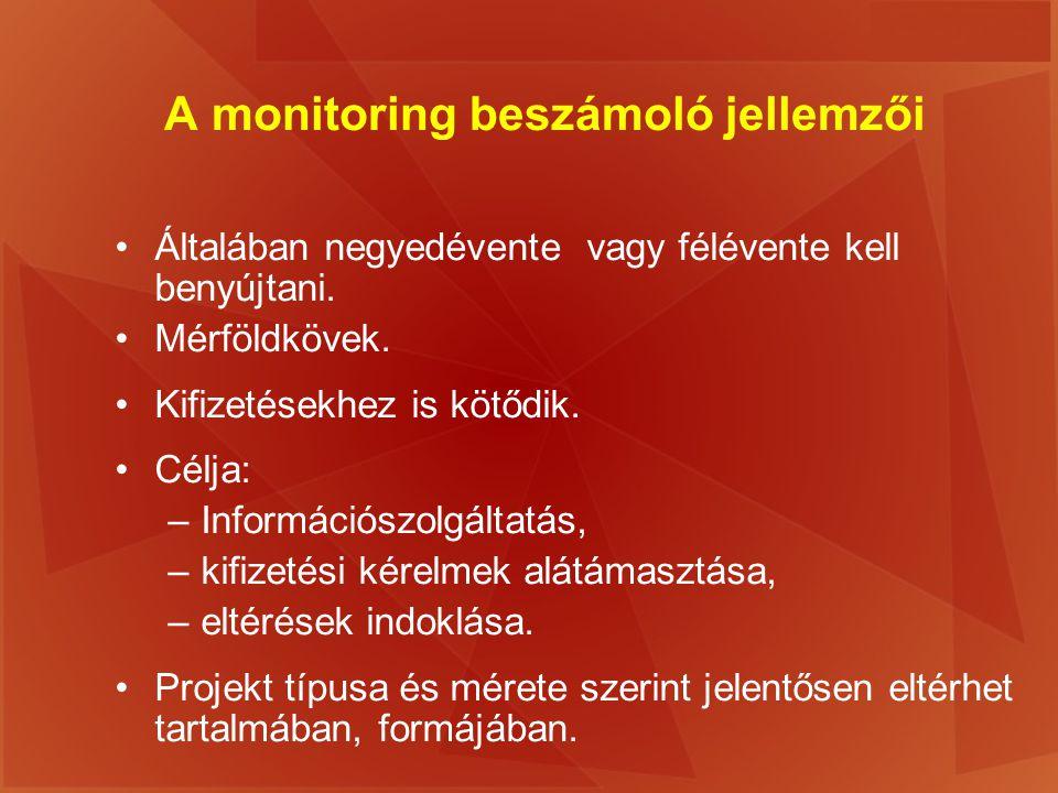 A monitoring beszámoló jellemzői Általában negyedévente vagy félévente kell benyújtani. Mérföldkövek. Kifizetésekhez is kötődik. Célja: –Információszo