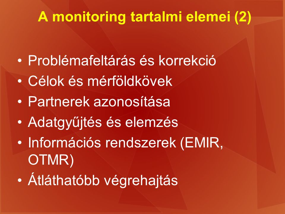 A monitoring tartalmi elemei (2) Problémafeltárás és korrekció Célok és mérföldkövek Partnerek azonosítása Adatgyűjtés és elemzés Információs rendszer