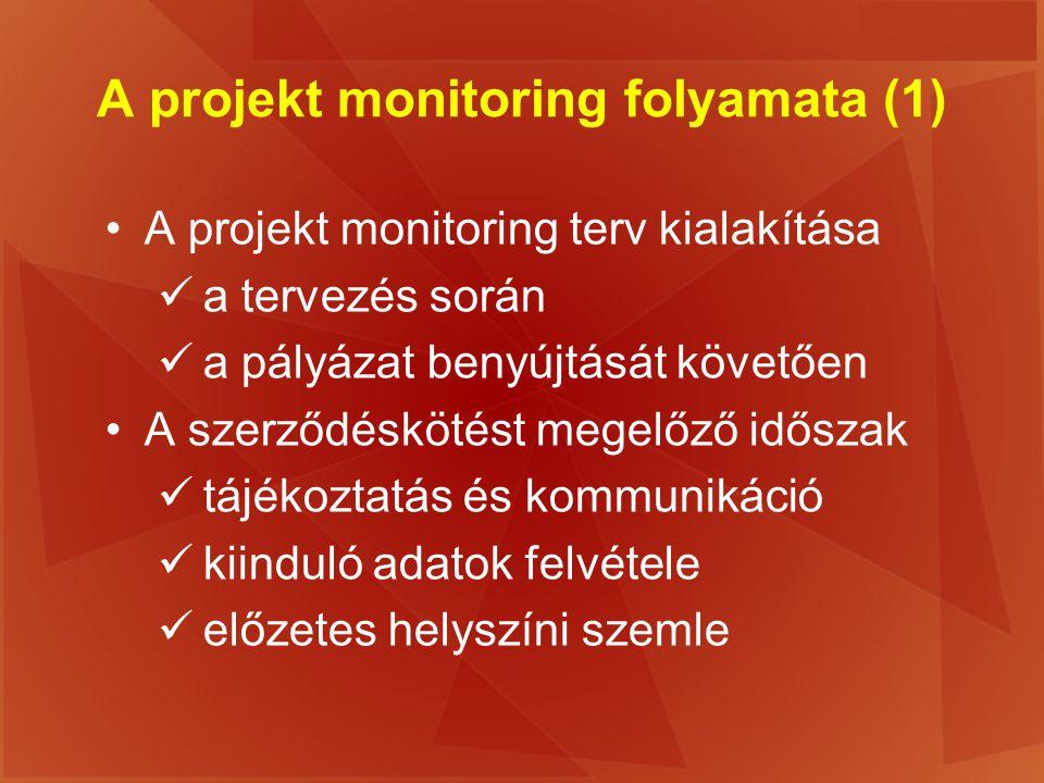 A projekt monitoring folyamata (1) A projekt monitoring terv kialakítása a tervezés során a pályázat benyújtását követően A szerződéskötést megelőző i