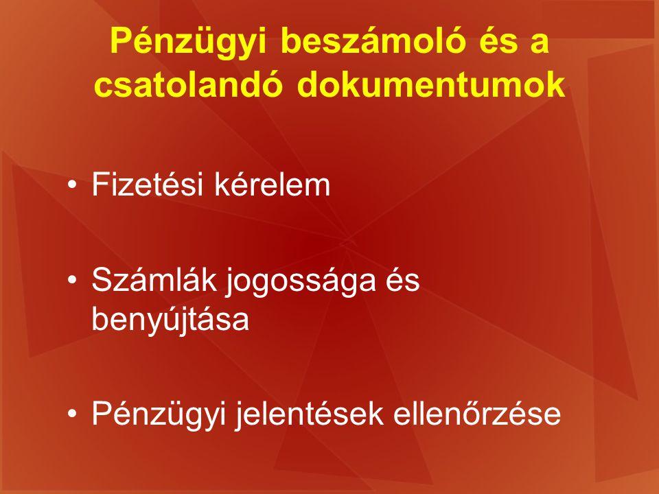 Pénzügyi beszámoló és a csatolandó dokumentumok Fizetési kérelem Számlák jogossága és benyújtása Pénzügyi jelentések ellenőrzése