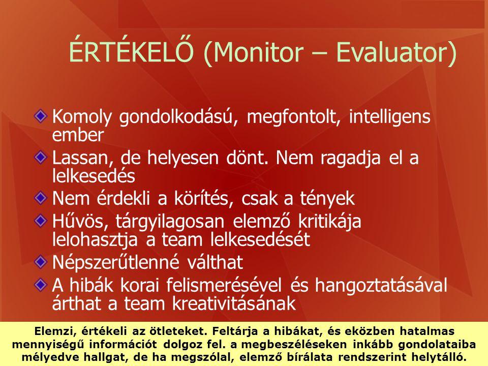 ÉRTÉKELŐ (Monitor – Evaluator) Komoly gondolkodású, megfontolt, intelligens ember Lassan, de helyesen dönt. Nem ragadja el a lelkesedés Nem érdekli a
