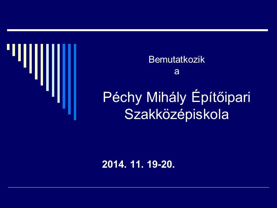 Bemutatkozik a Péchy Mihály Építőipari Szakközépiskola 2014. 11. 19-20.
