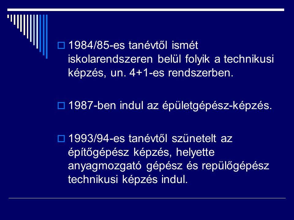  1984/85-es tanévtől ismét iskolarendszeren belül folyik a technikusi képzés, un. 4+1-es rendszerben.  1987-ben indul az épületgépész-képzés.  1993