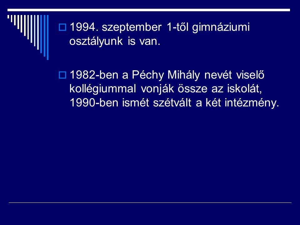  1994. szeptember 1-től gimnáziumi osztályunk is van.  1982-ben a Péchy Mihály nevét viselő kollégiummal vonják össze az iskolát, 1990-ben ismét szé