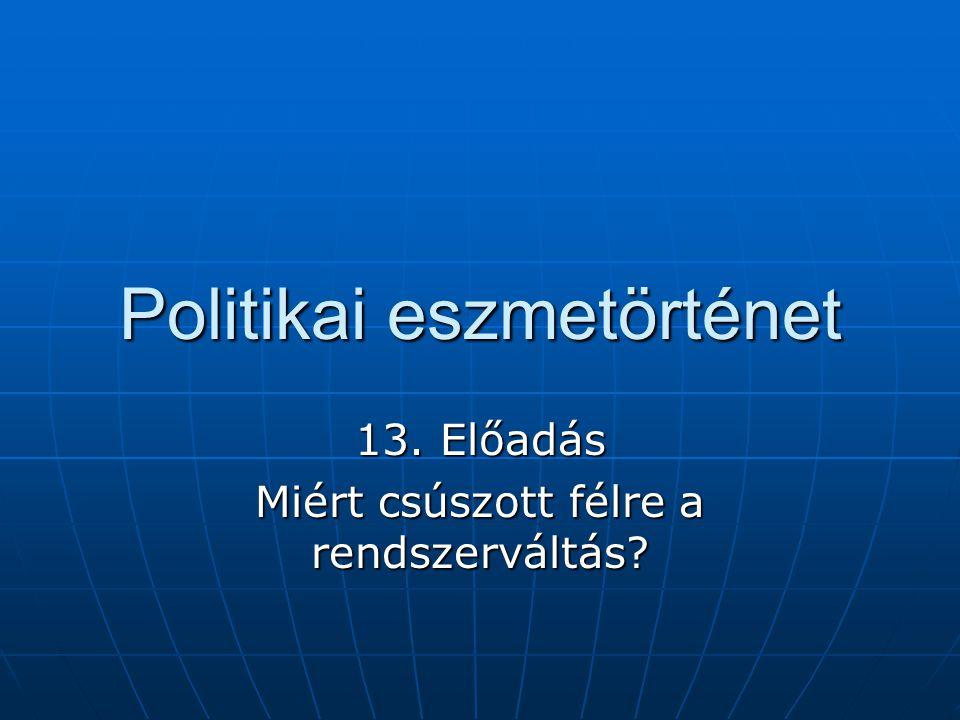 Politikai eszmetörténet 13. Előadás Miért csúszott félre a rendszerváltás?