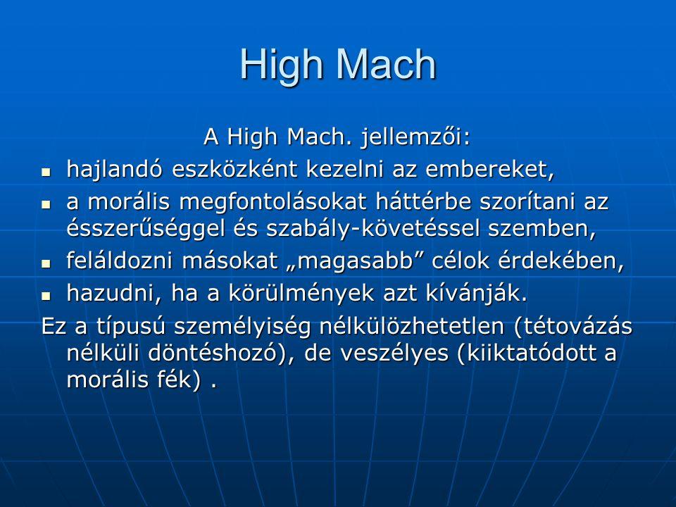 High Mach A High Mach. jellemzői: hajlandó eszközként kezelni az embereket, hajlandó eszközként kezelni az embereket, a morális megfontolásokat háttér