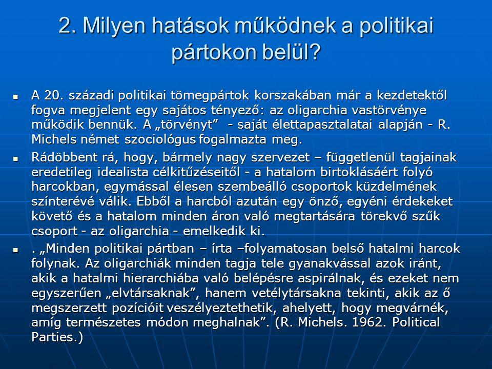 2. Milyen hatások működnek a politikai pártokon belül? A 20. századi politikai tömegpártok korszakában már a kezdetektől fogva megjelent egy sajátos t