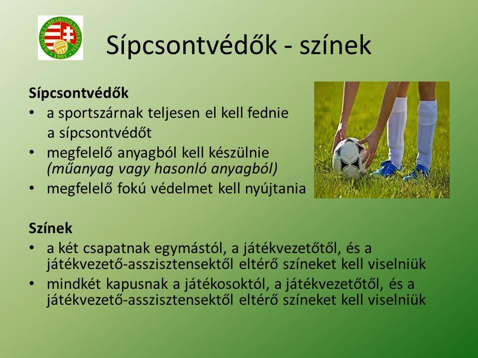 Sípcsontvédők - színek Sípcsontvédők a sportszárnak teljesen el kell fednie a sípcsontvédőt megfelelő anyagból kell készülnie (műanyag vagy hasonló an