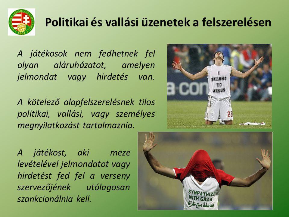 Politikai és vallási üzenetek a felszerelésen A játékosok nem fedhetnek fel olyan aláruházatot, amelyen jelmondat vagy hirdetés van. A kötelező alapfe