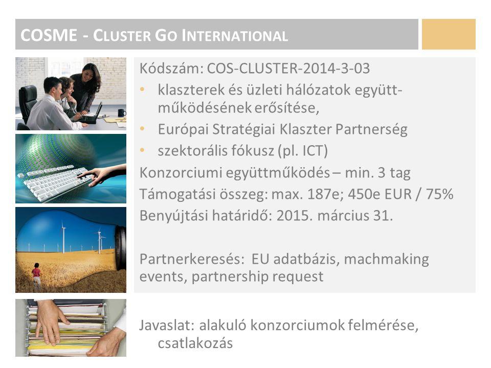 COSME - C LUSTER G O I NTERNATIONAL Kódszám: COS-CLUSTER-2014-3-03 klaszterek és üzleti hálózatok együtt- működésének erősítése, Európai Stratégiai Klaszter Partnerség szektorális fókusz (pl.