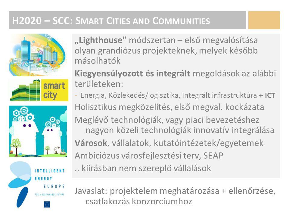 """H2020 – SCC: S MART C ITIES AND C OMMUNITIES """"Lighthouse módszertan – első megvalósítása olyan grandiózus projekteknek, melyek később másolhatók Kiegyensúlyozott és integrált megoldások az alábbi területeken: -Energia, Közlekedés/logisztika, Integrált infrastruktúra + ICT Holisztikus megközelítés, első megval."""