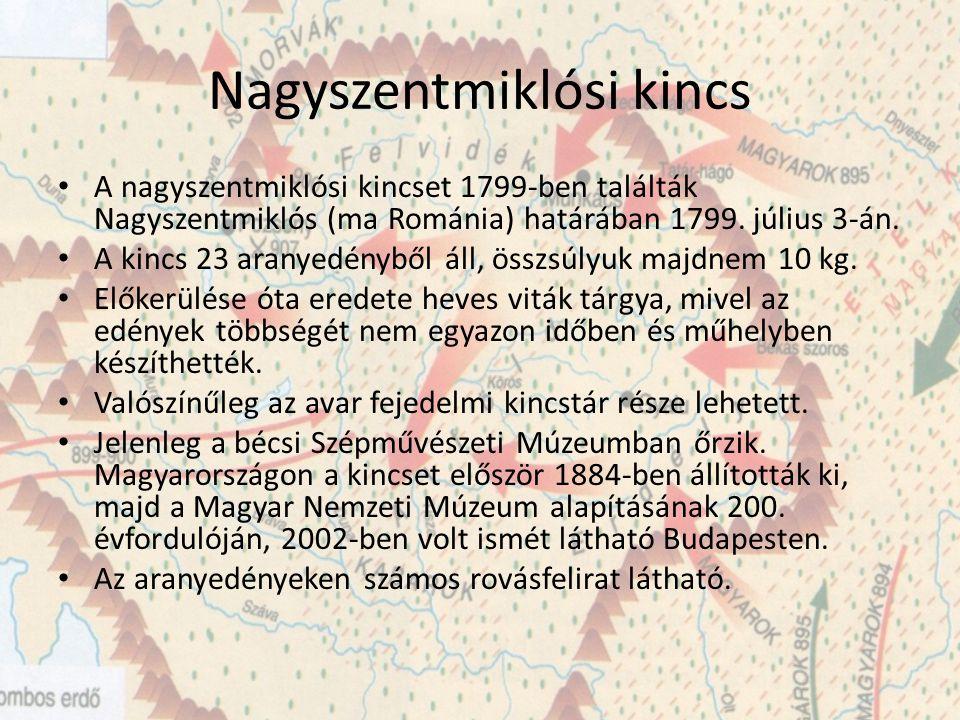 Nagyszentmiklósi kincs A nagyszentmiklósi kincset 1799-ben találták Nagyszentmiklós (ma Románia) határában 1799. július 3-án. A kincs 23 aranyedényből