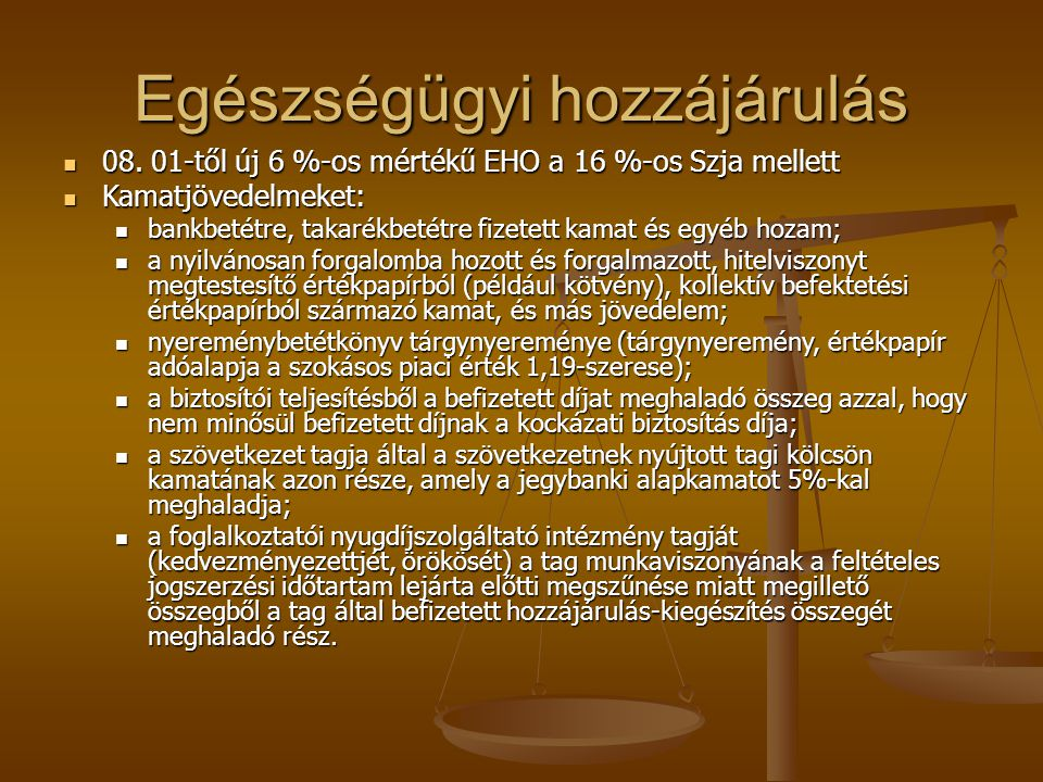 Egészségügyi hozzájárulás 08. 01-től új 6 %-os mértékű EHO a 16 %-os Szja mellett 08. 01-től új 6 %-os mértékű EHO a 16 %-os Szja mellett Kamatjövedel