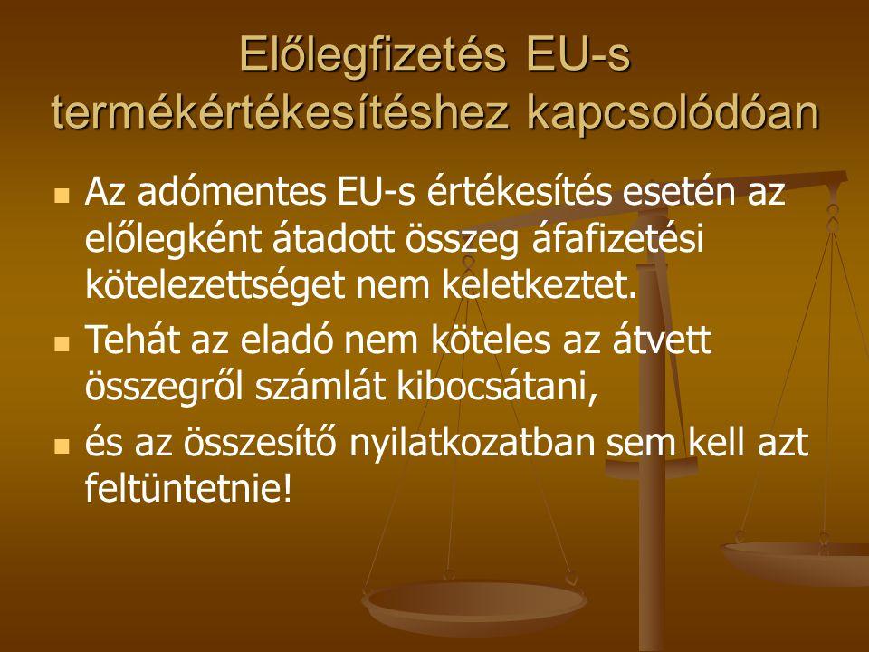 Előlegfizetés EU-s termékértékesítéshez kapcsolódóan Az adómentes EU-s értékesítés esetén az előlegként átadott összeg áfafizetési kötelezettséget nem